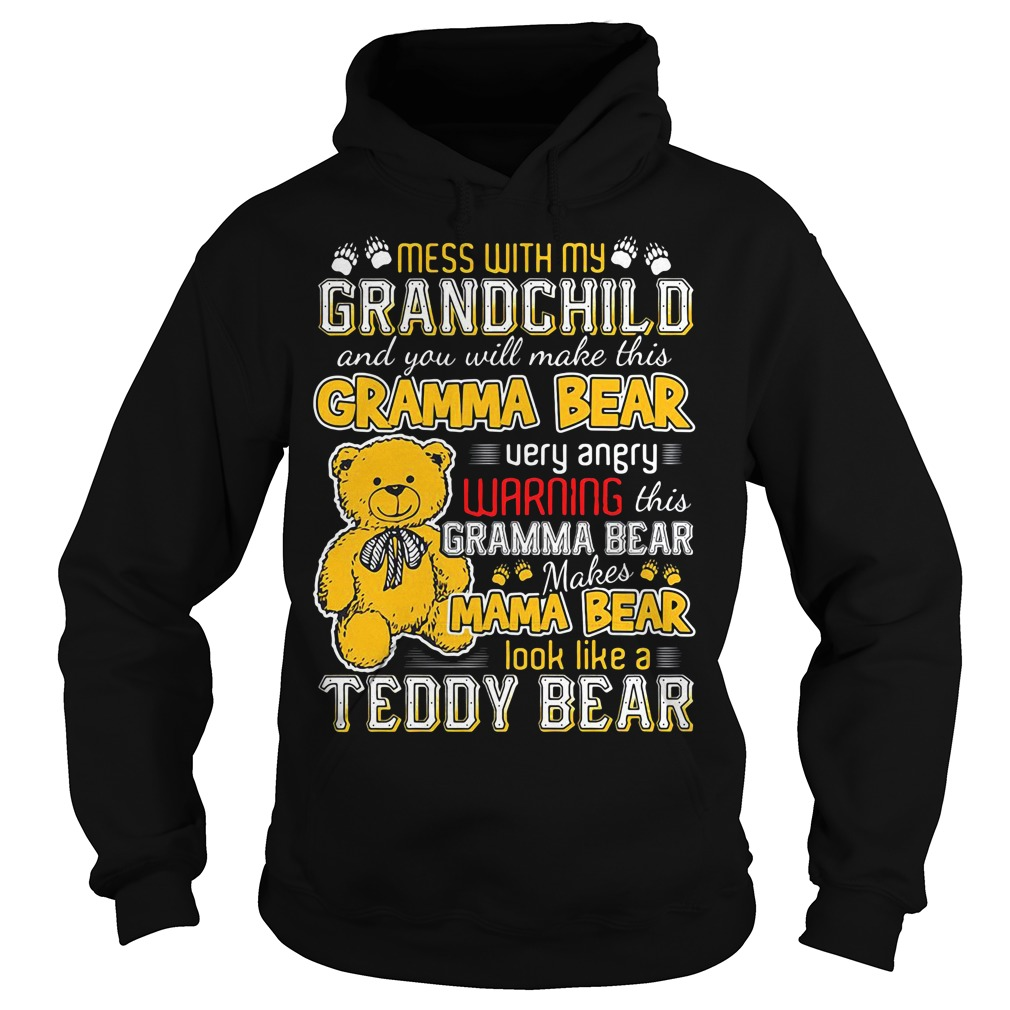 Mess with my grandchild and you will make this gramma bear Hoodie