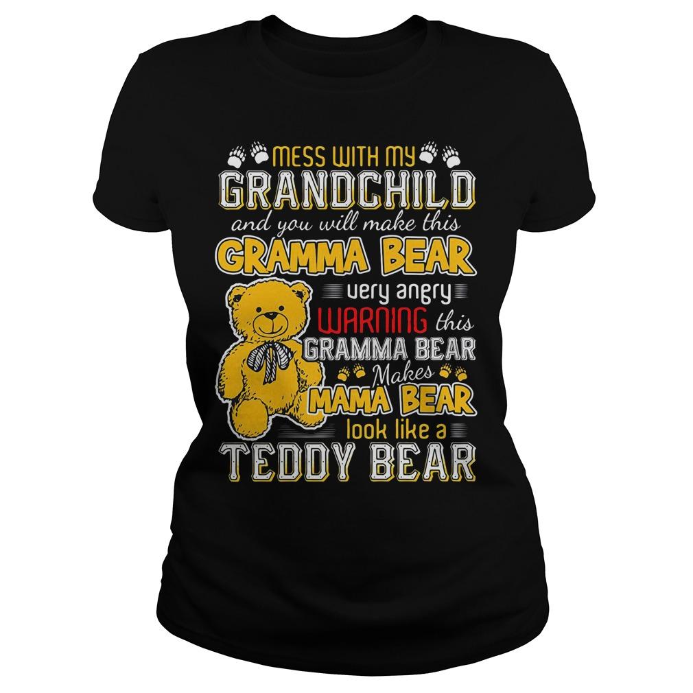 Mess with my grandchild and you will make this gramma bear Ladies tee