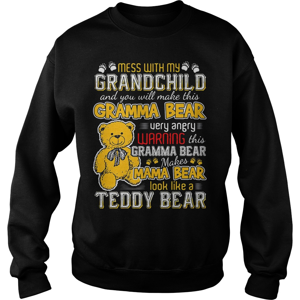 Mess with my grandchild and you will make this gramma bear Sweater