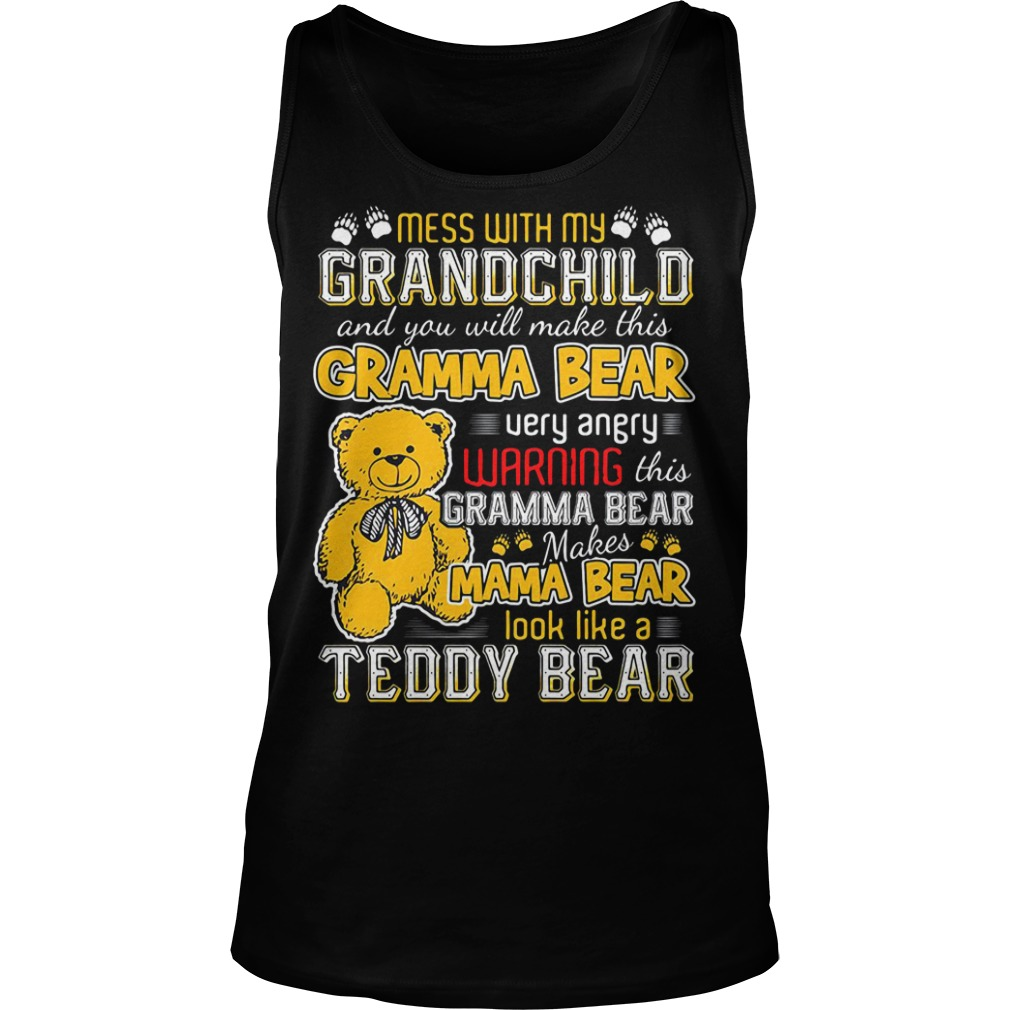 Mess with my grandchild and you will make this gramma bear Tank top