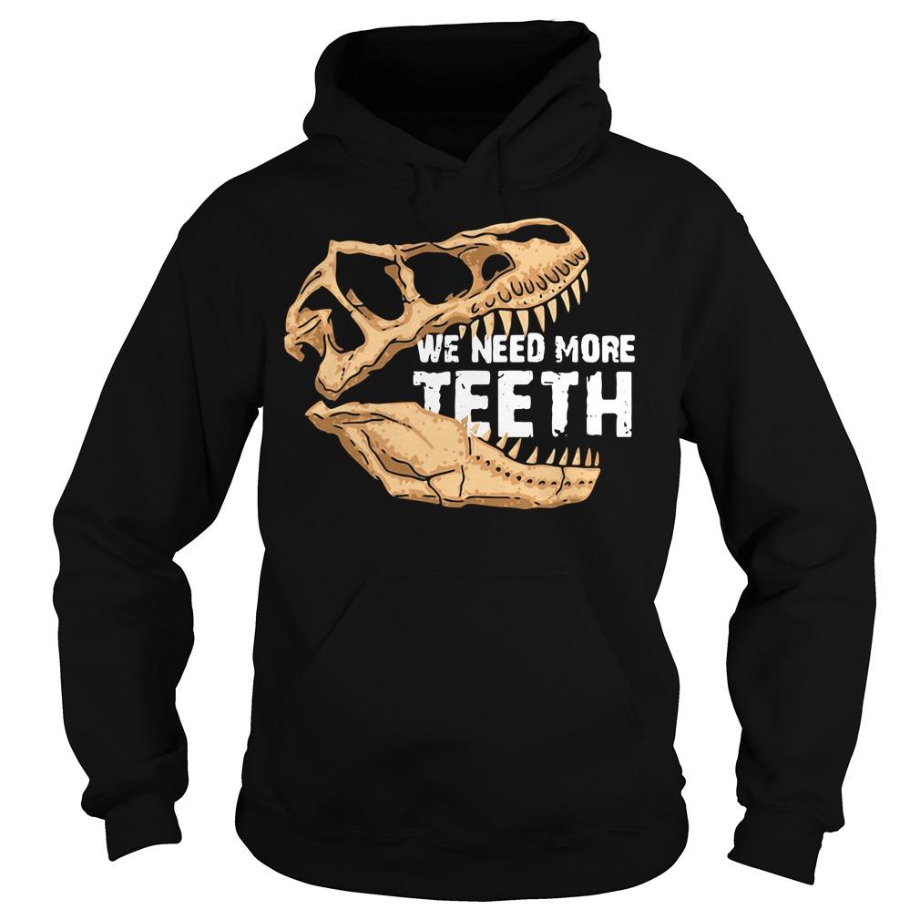 We need more Teeth T-Rex Hoodie