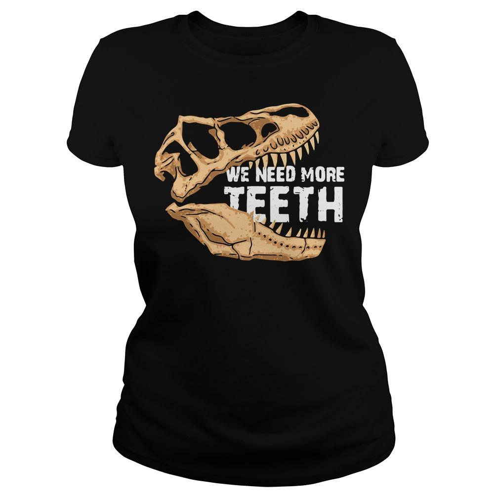 We need more Teeth T-Rex Ladies tee