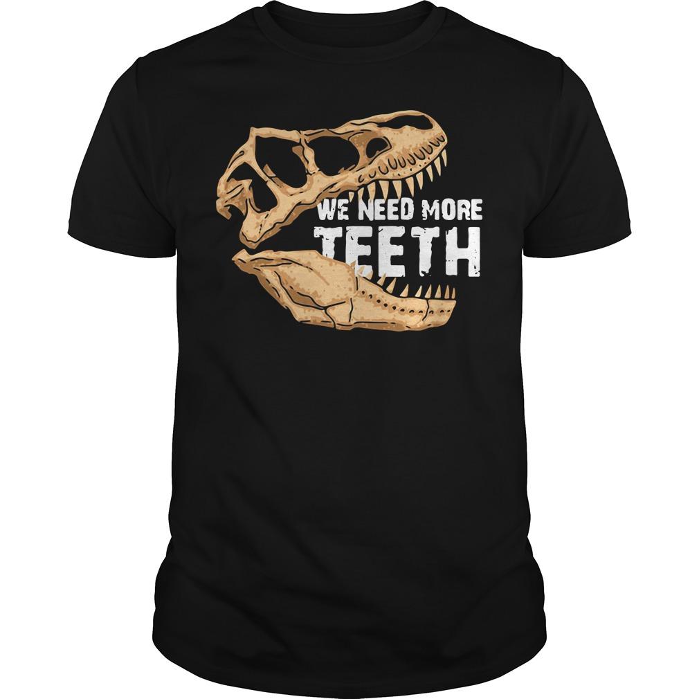 We need more Teeth T-Rex shirt