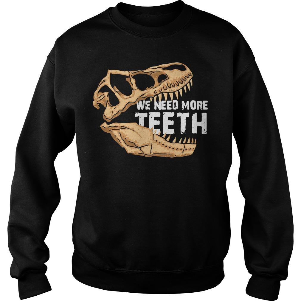 We need more Teeth T-Rex Sweater