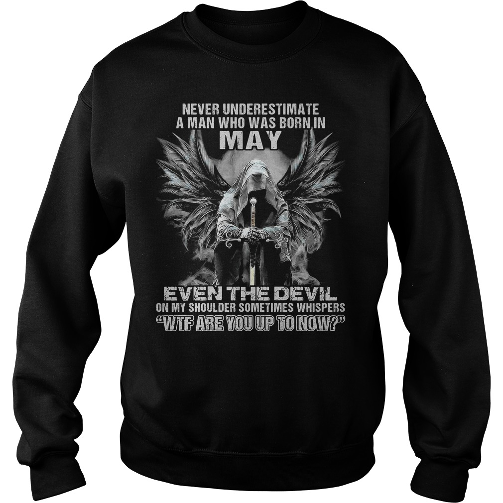 Never underestimate a man who was born in may ever Sweater
