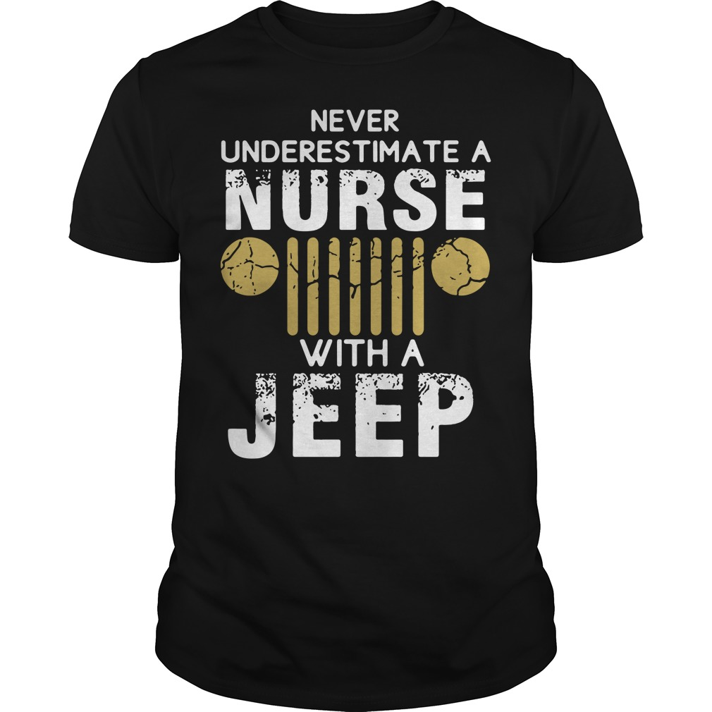 Never underestimate a nurse with a Jeep shirt