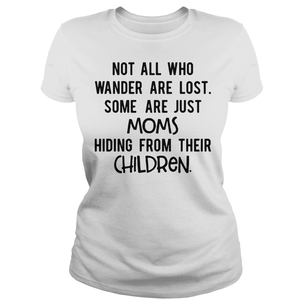 Not all who wander are lost some are just moms Ladies tee