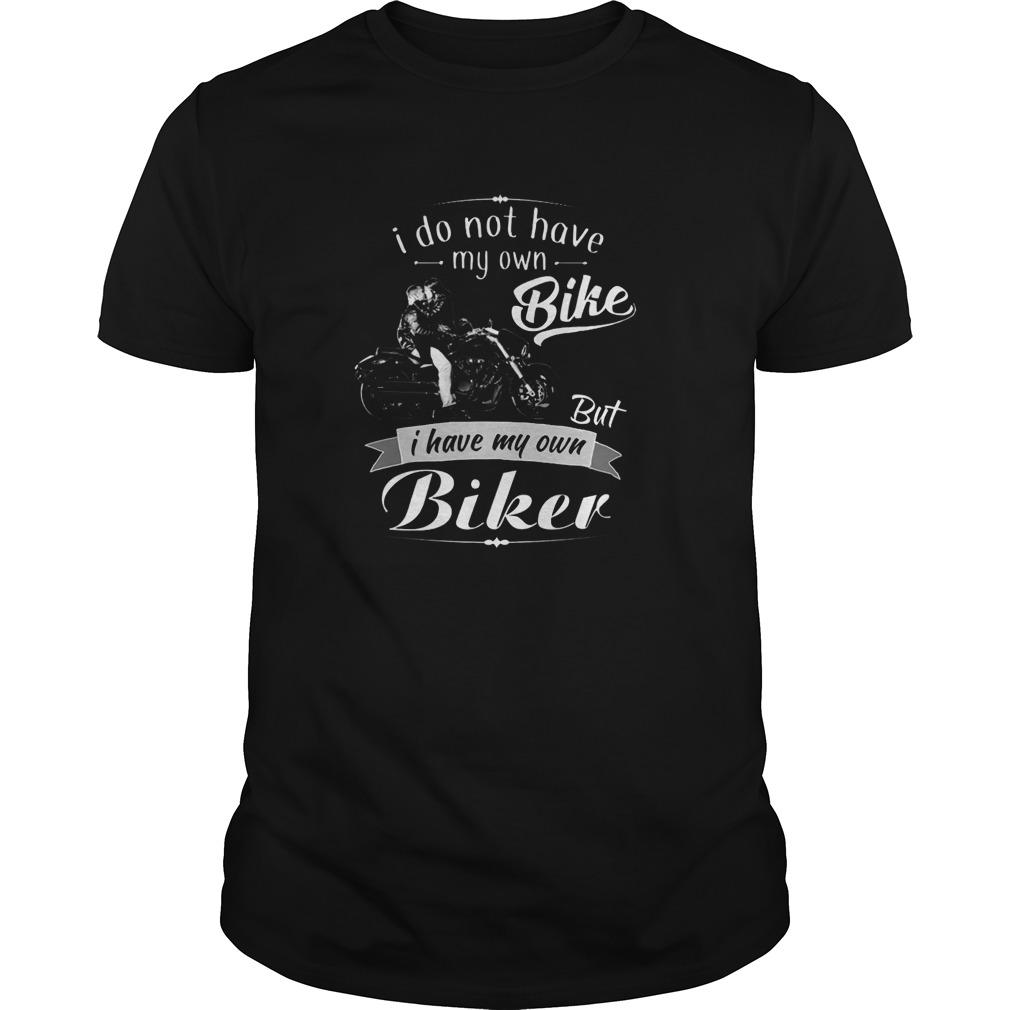 I do not my own bike but I have my own biker Guys shirt