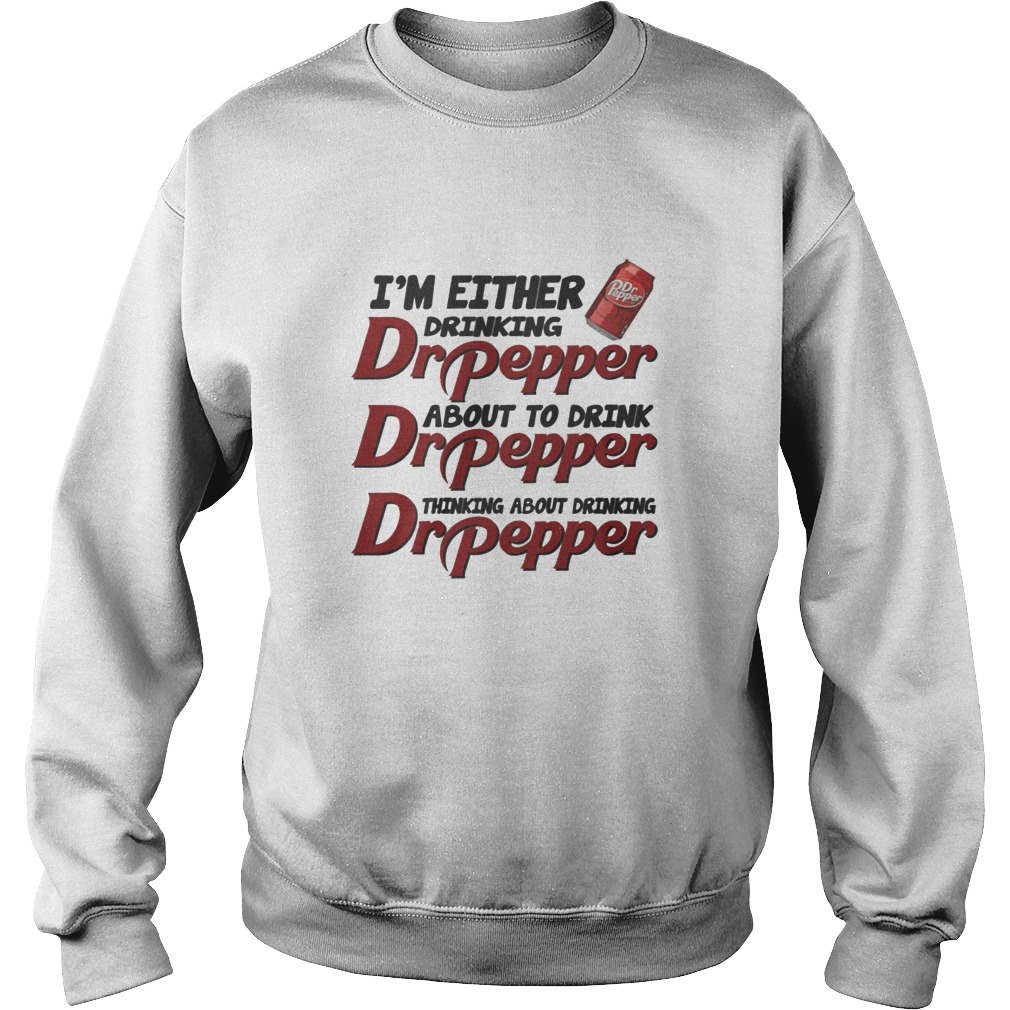 Official I'm either drinking Dr Pepper Sweater