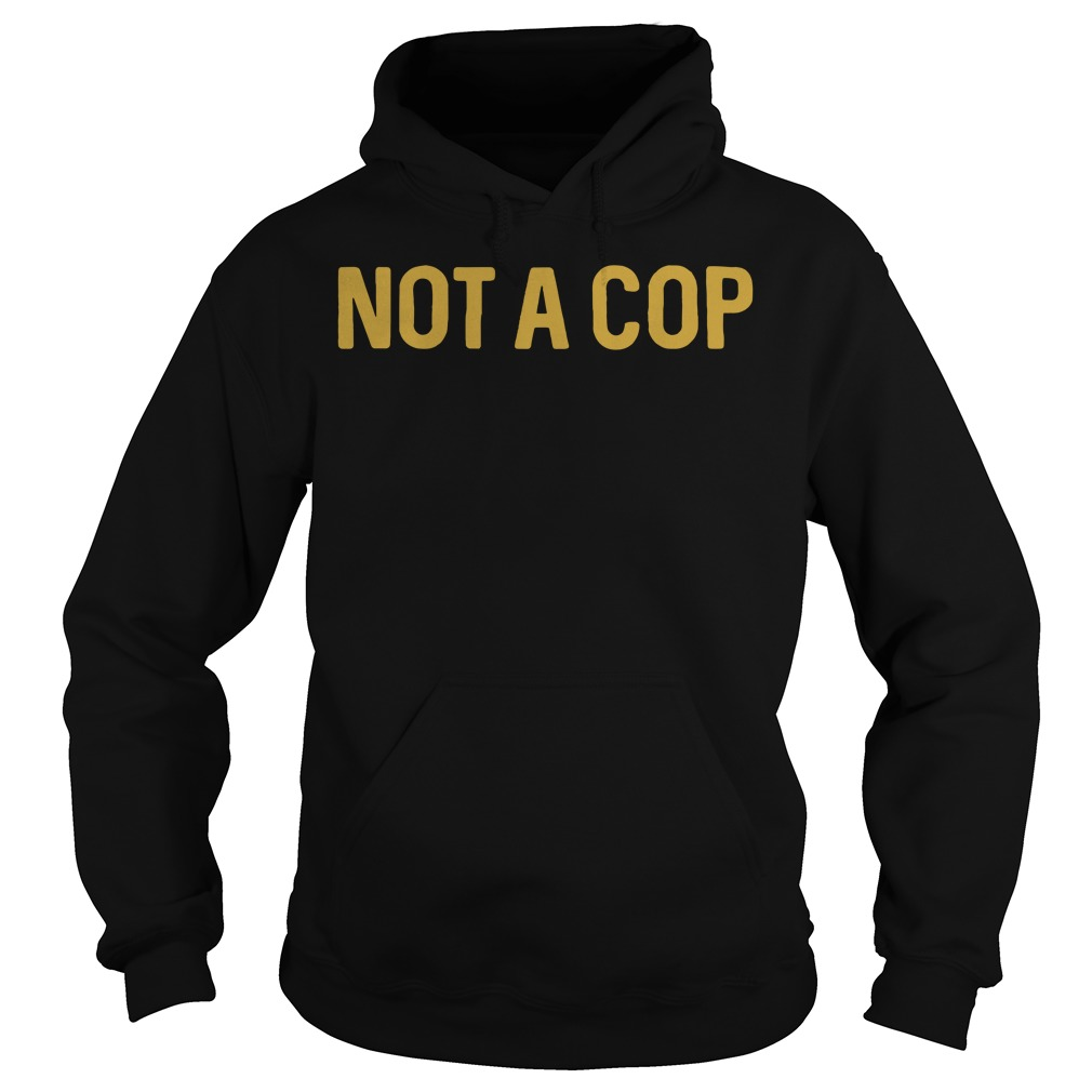 Official Not a cop Hoodie