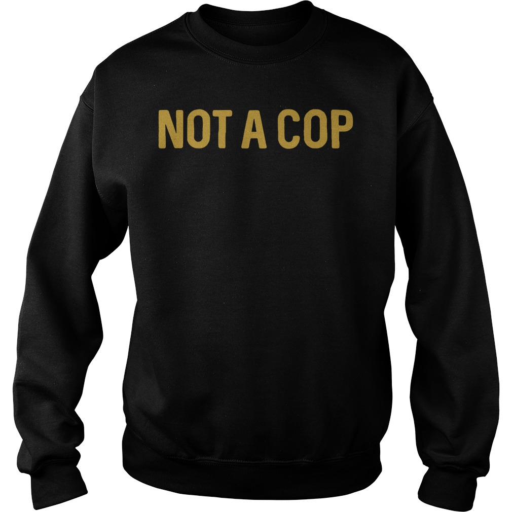 Official Not a cop Sweater