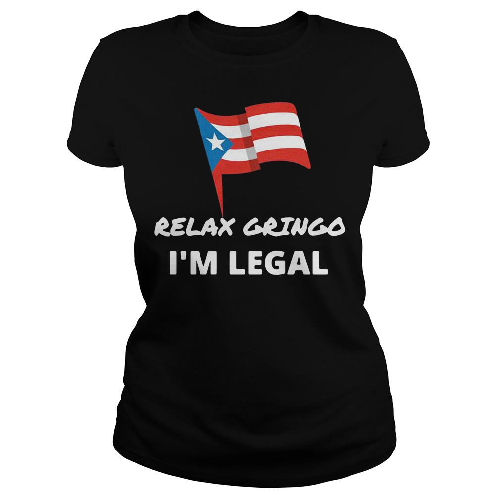 Relax gringo I'm legal Ladies tee
