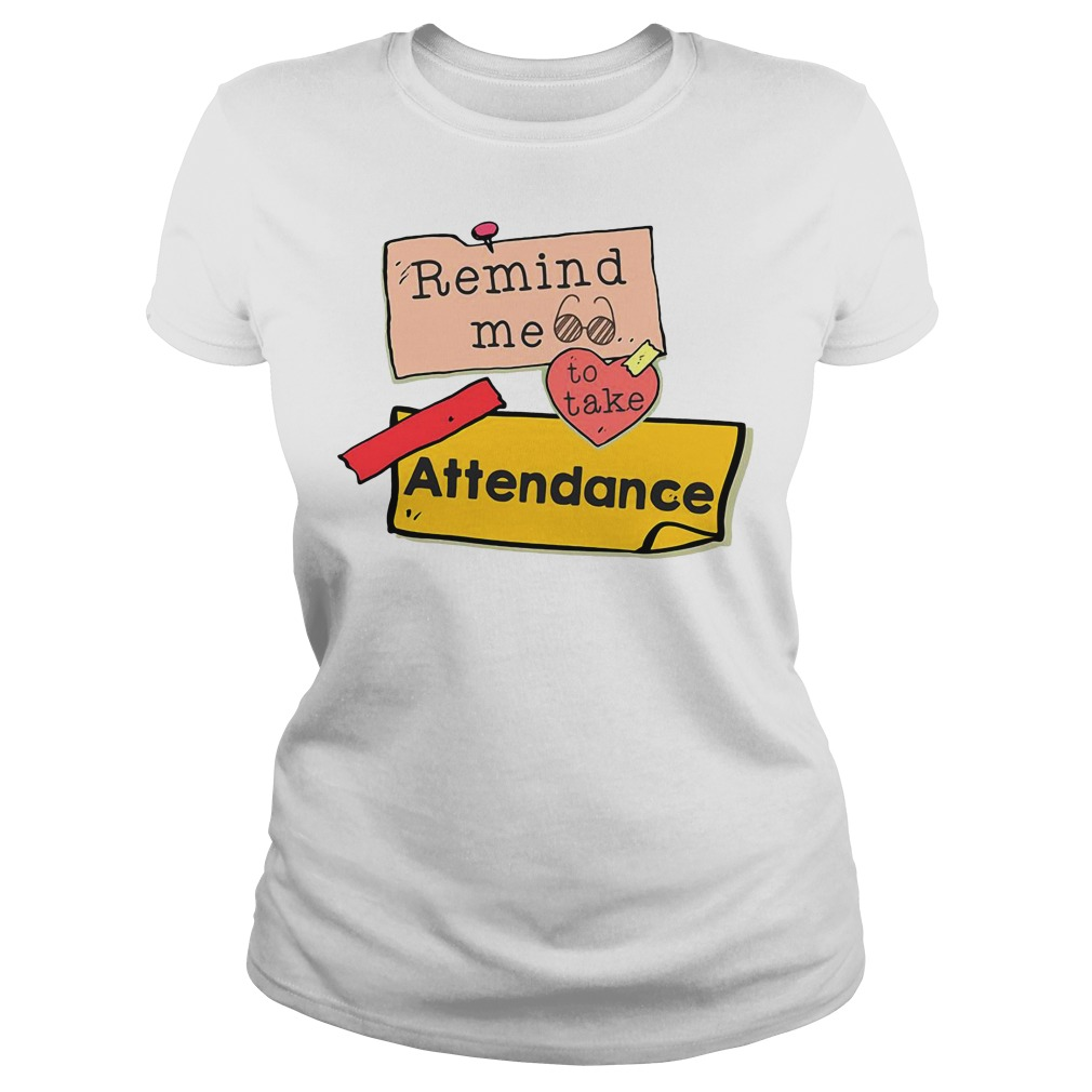 Remind me to take attendance Ladies tee