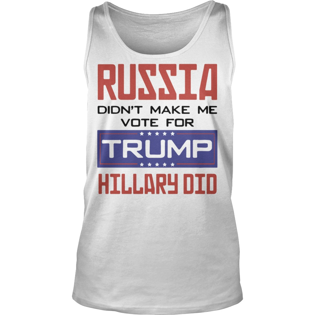Russia didn't make me vote for Trump hillary did Tank top