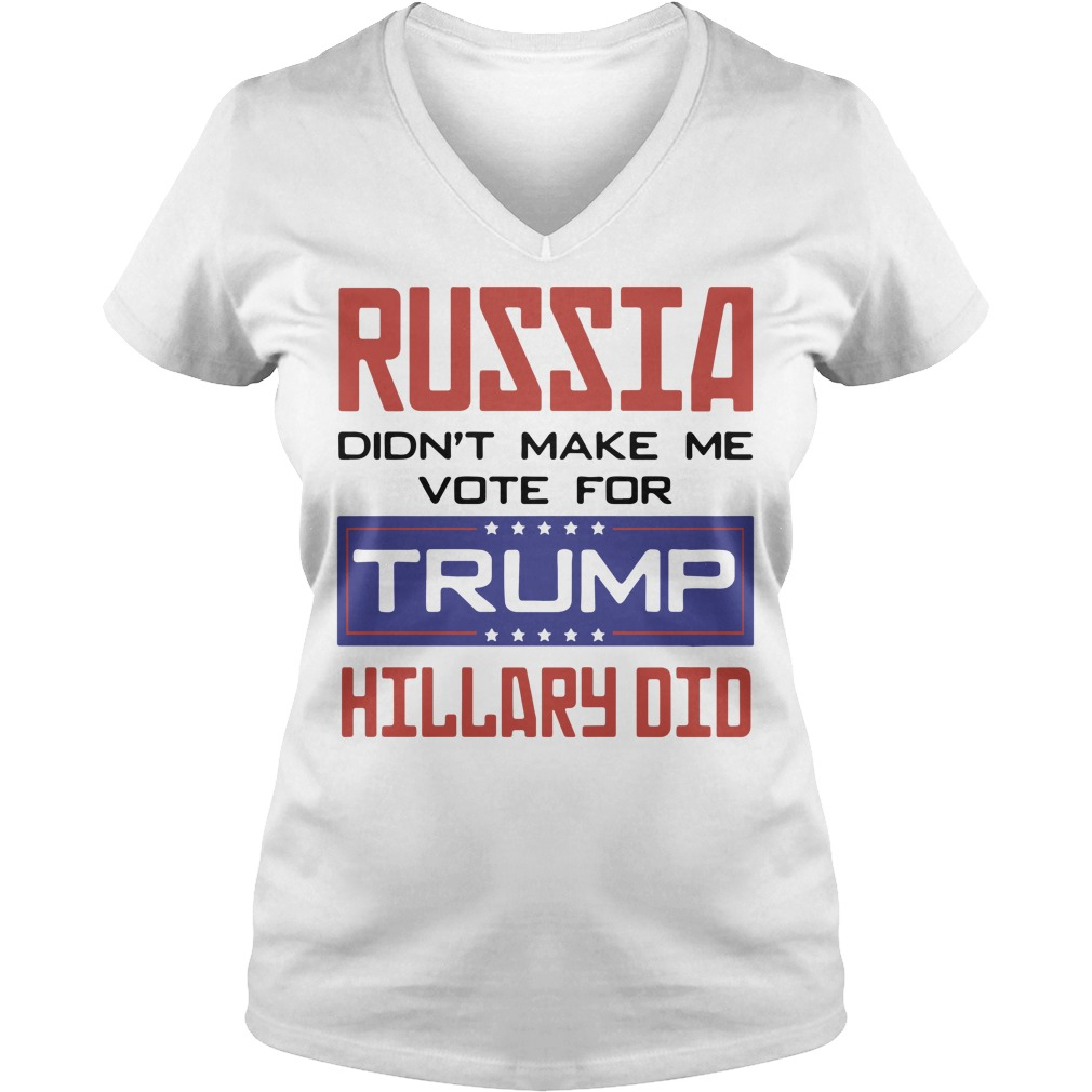 Russia didn't make me vote for Trump hillary did V-neck T-shirt