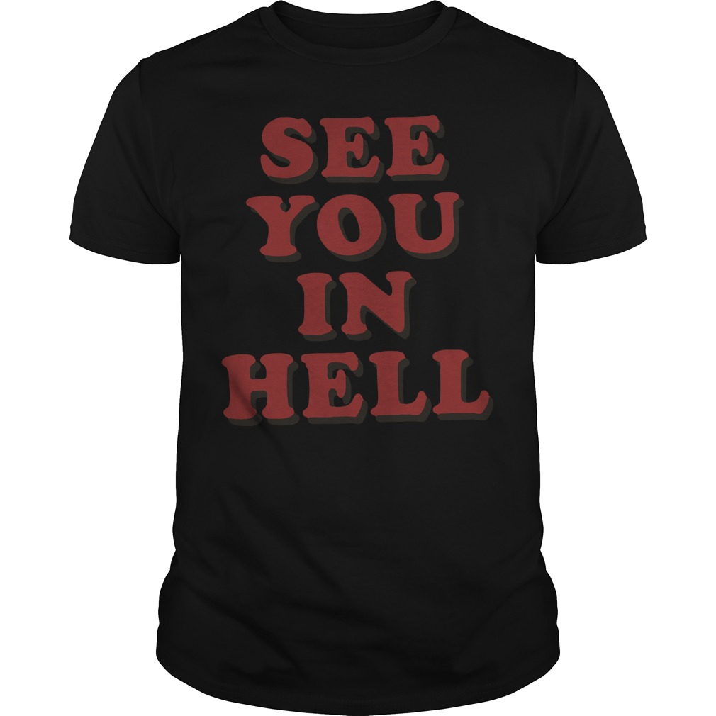 See you in hell Guys shirt