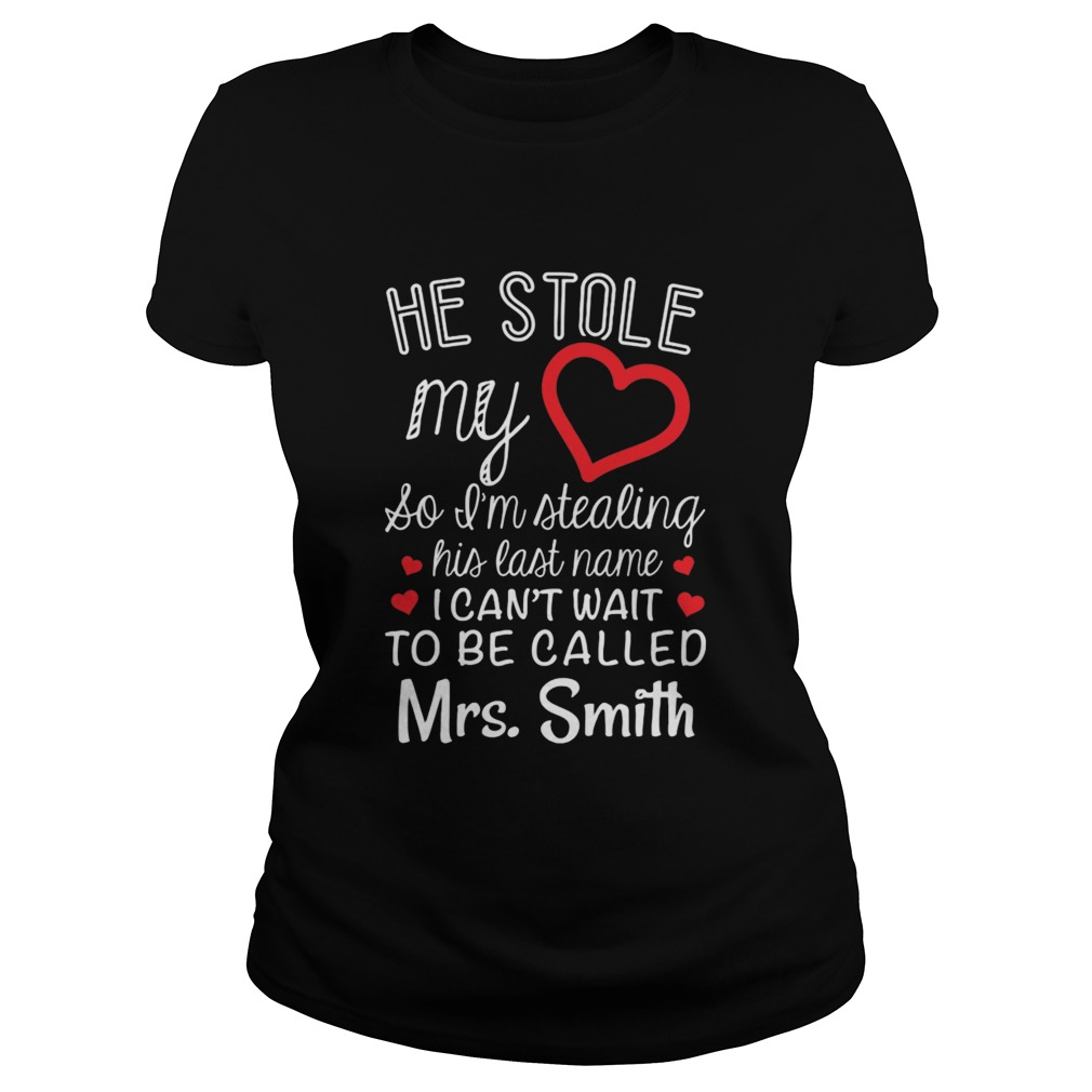 He stole my heart so I'm stealing his last name Ladies tee