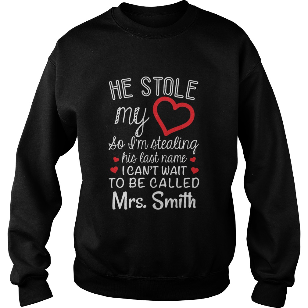 He stole my heart so I'm stealing his last name Sweater