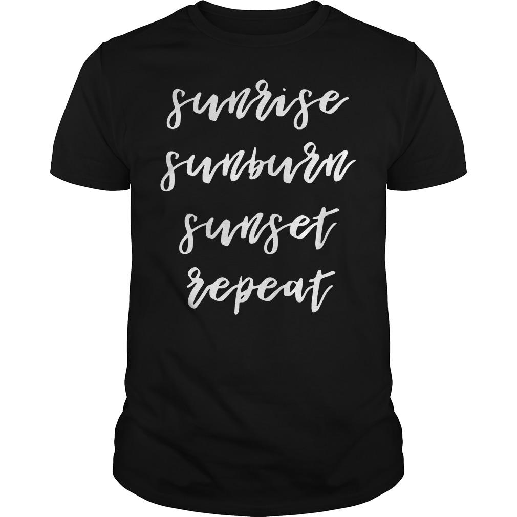 Sunrise sunburn sunset repeat Guys shirt