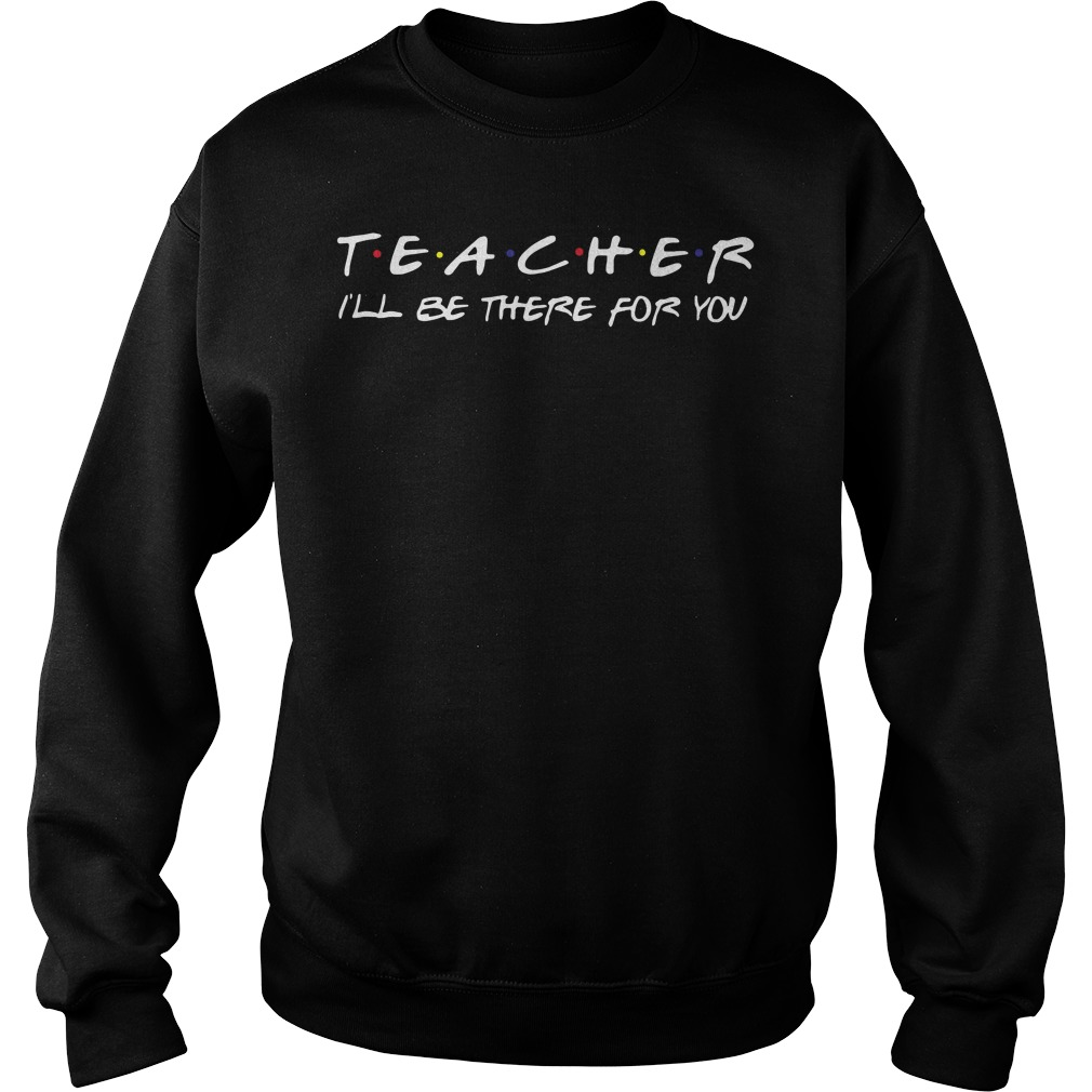 Teacher i'll be there for you Sweater