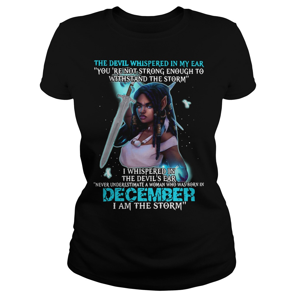 "The devil whispered in my ear ""you're not strong enough to withstand the storm"" Ladies tee"