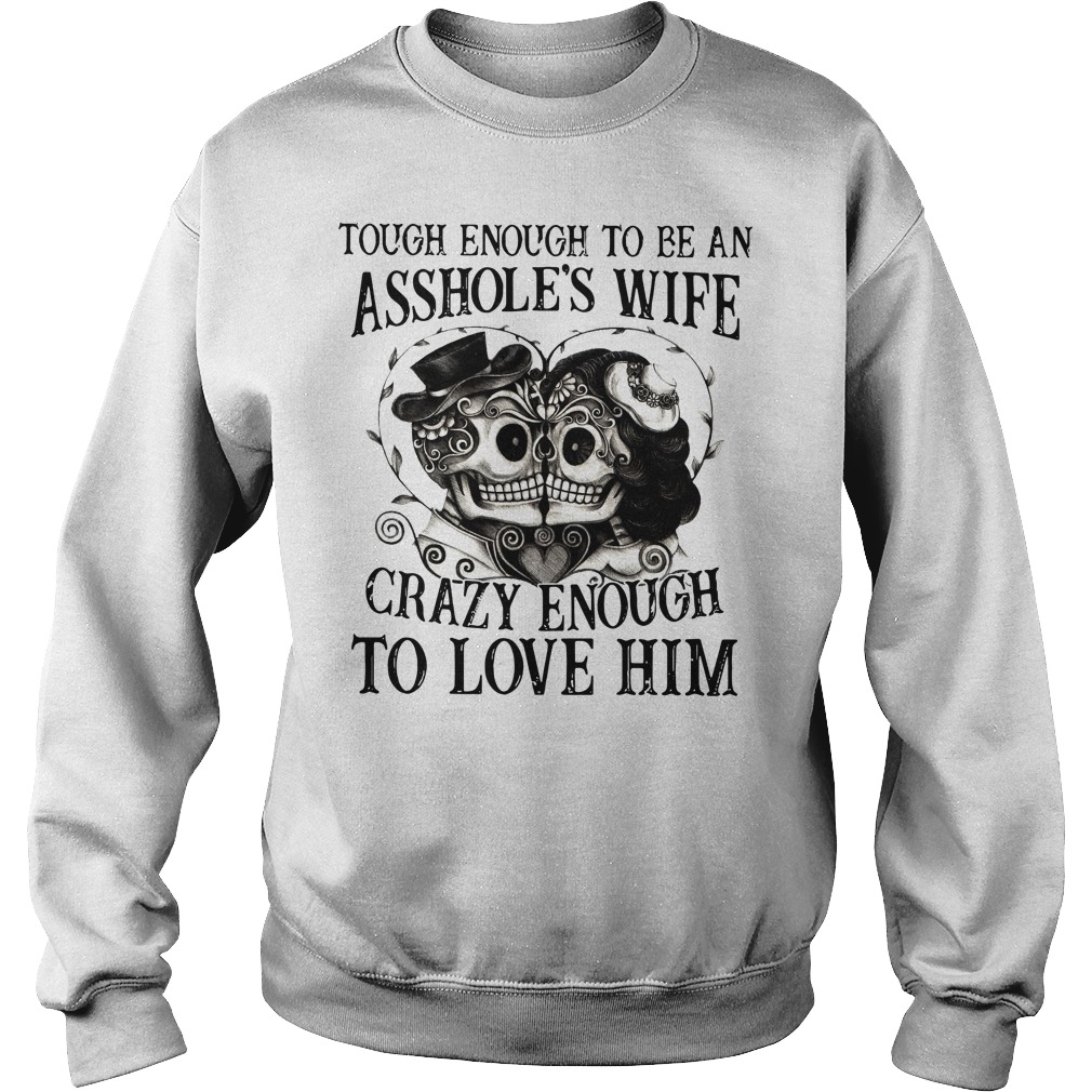 Toough wnough to be an asshole's wife crazy enough to love him Sweater