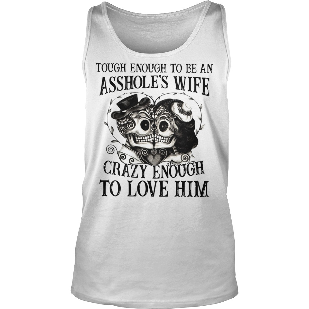 Toough wnough to be an asshole's wife crazy enough to love him Tank top