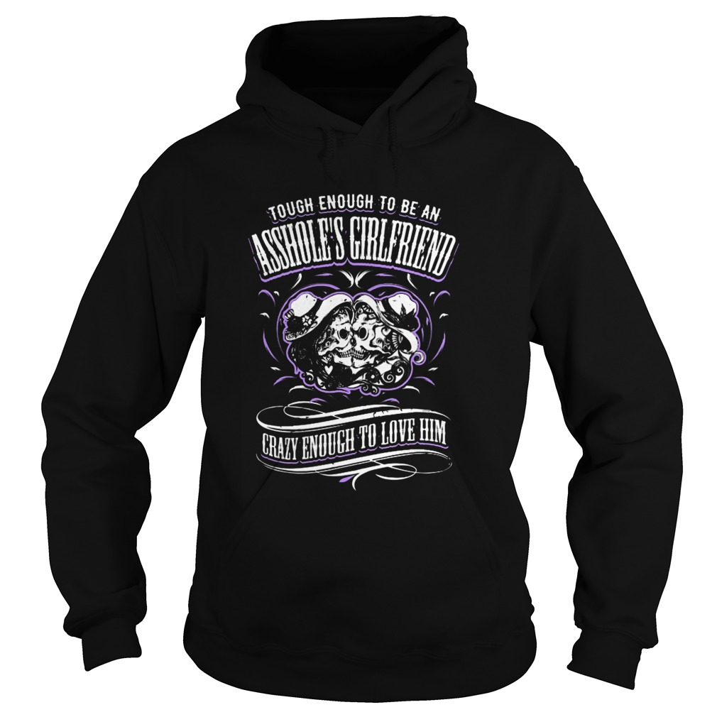 Tough enough to be an asshole's girlfriend Hoodie
