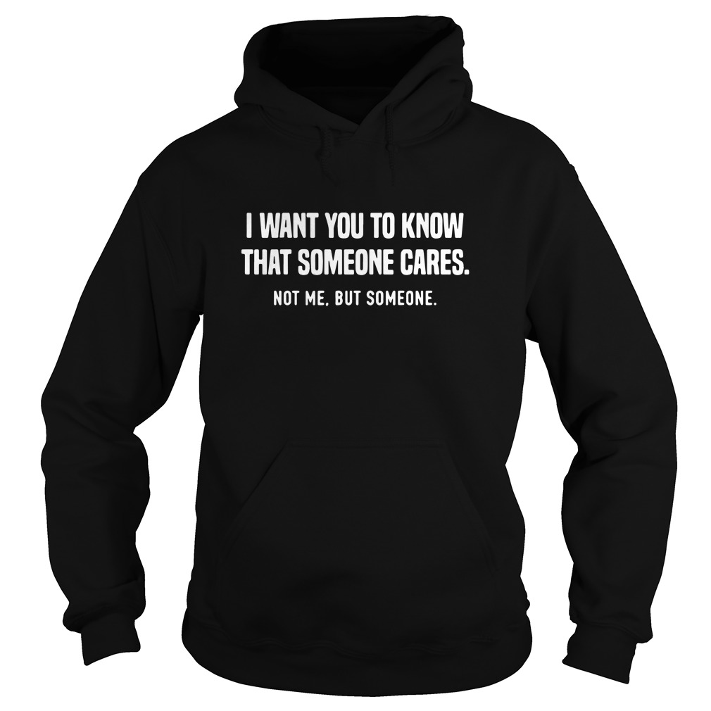 I want you to know that someone cares Hoodie