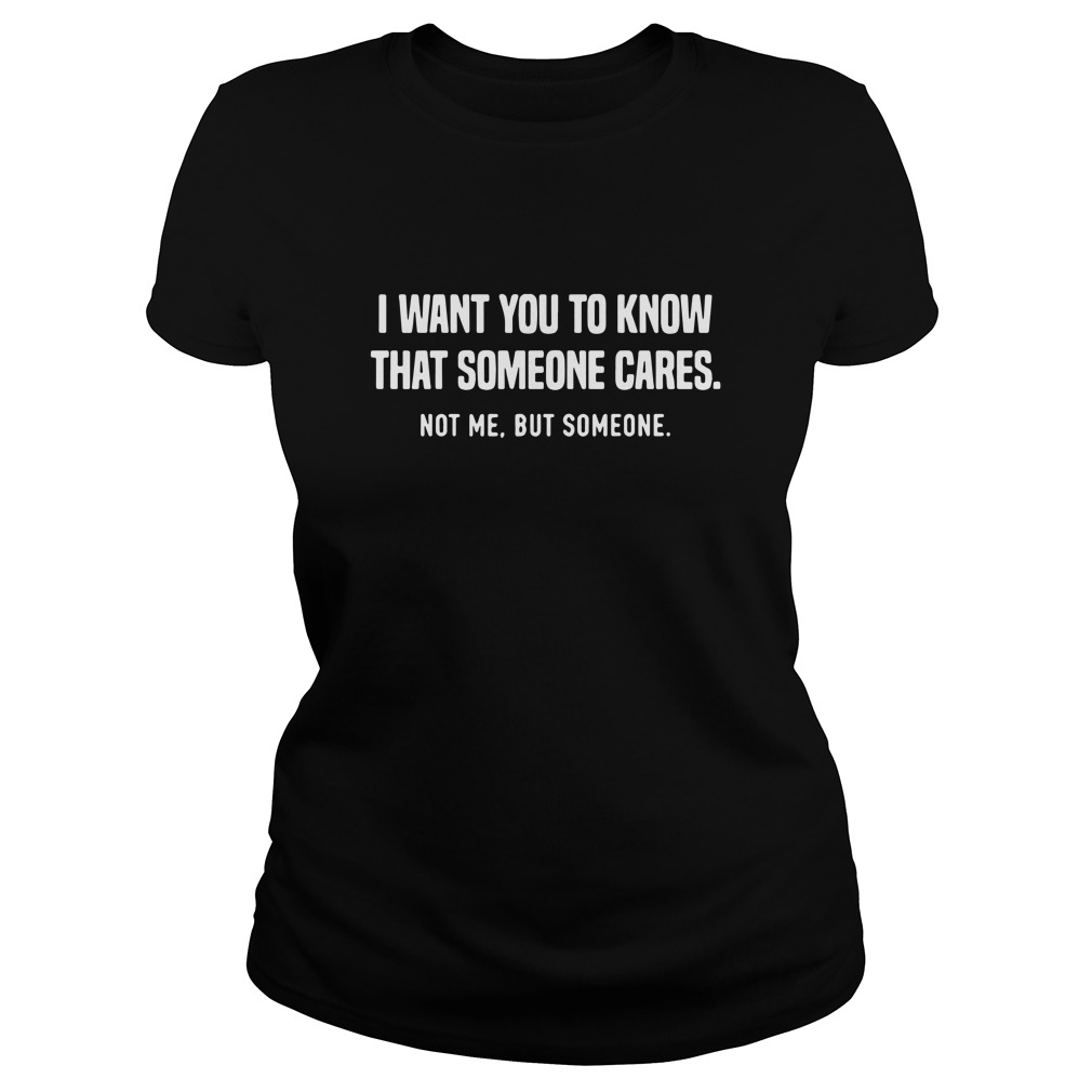 I want you to know that someone cares Ladies tee