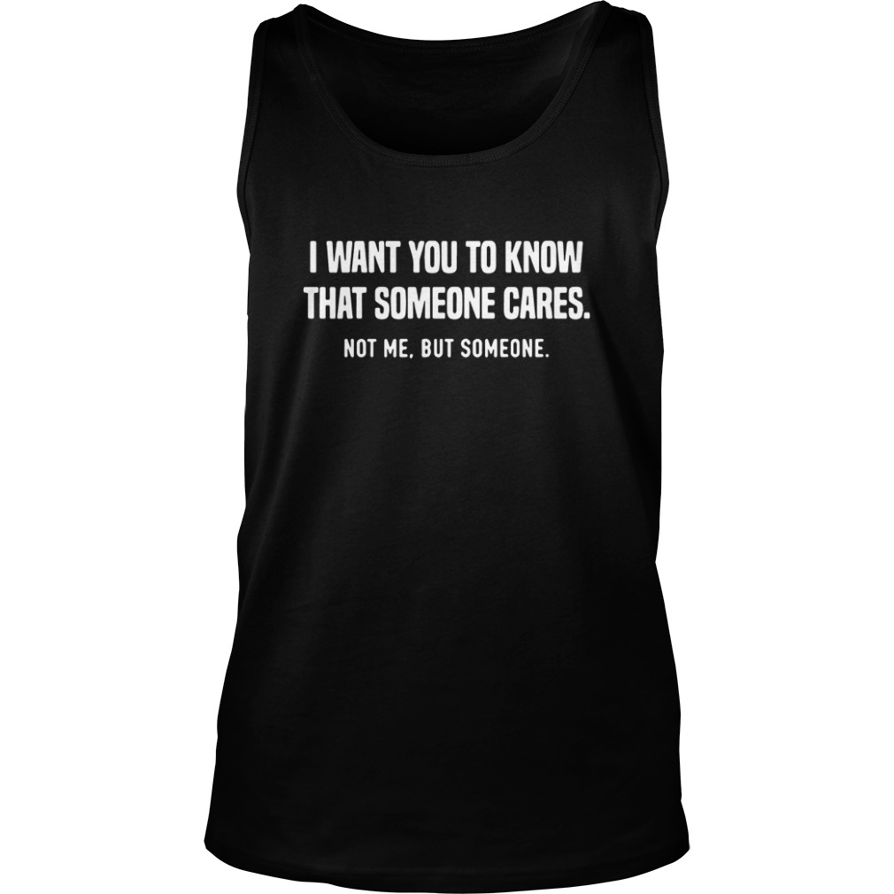 I want you to know that someone cares Tank top