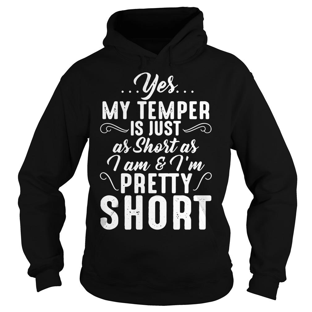 Yes my temper is just as short as I am and I'm pretty short Hoodie