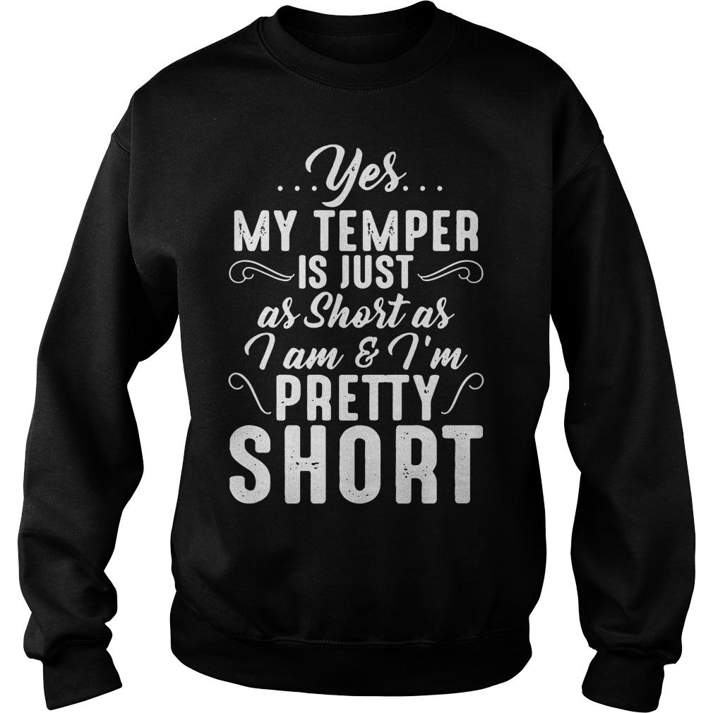 Yes my temper is just as short as I am and I'm pretty short Sweater