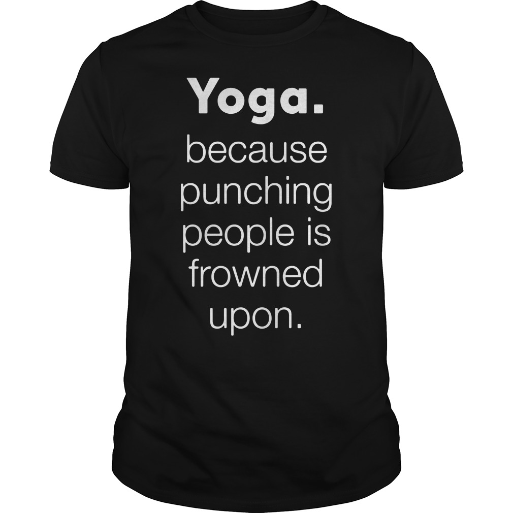 Yoga because punching people is frowned upon Guys shirt