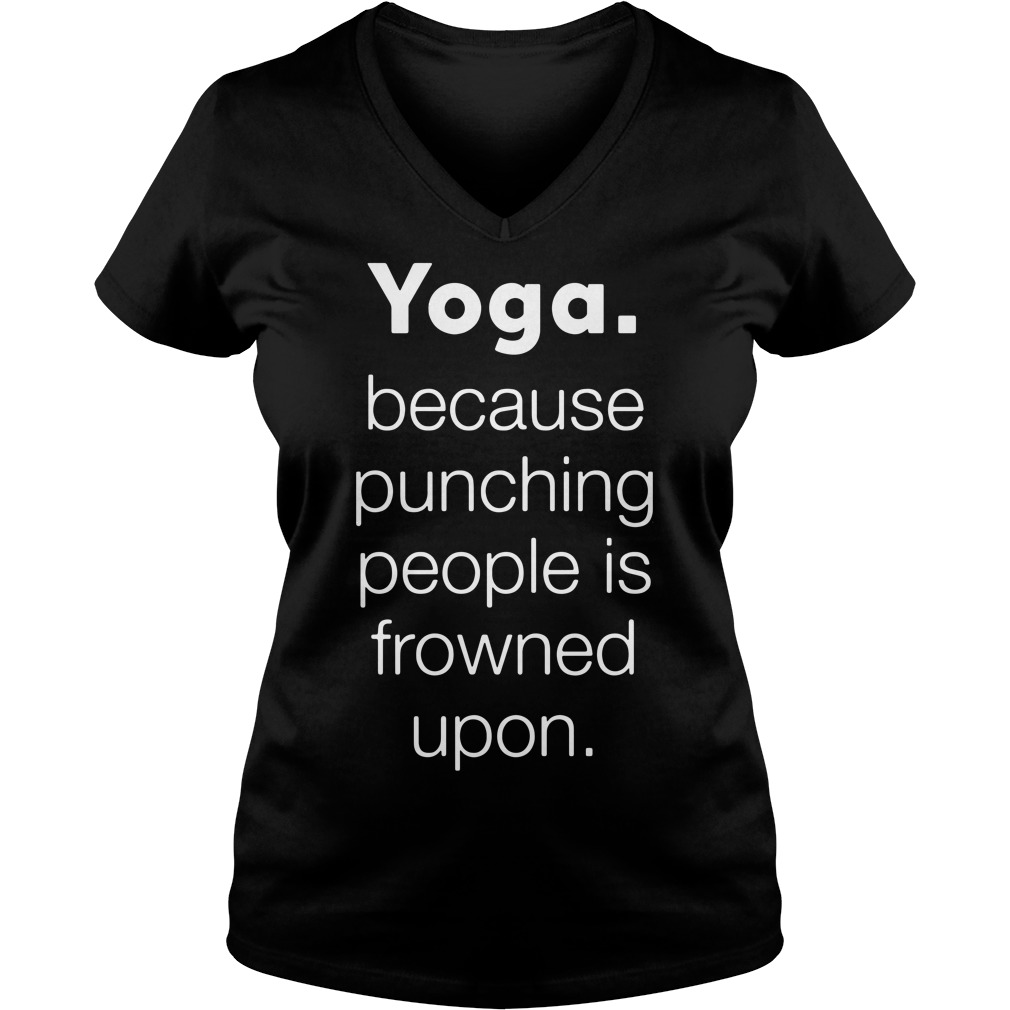 Yoga because punching people is frowned upon V-neck T-shirt