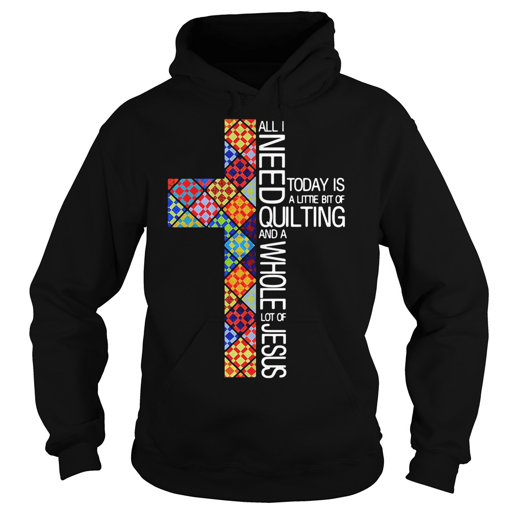 All i need today is a little bit of quilting Hoodie