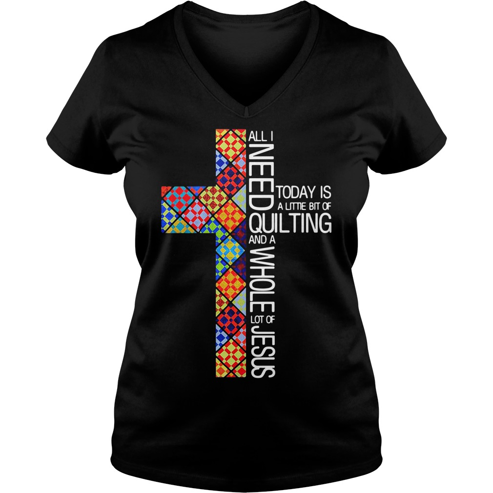 All i need today is a little bit of quilting V-neck T-shirt