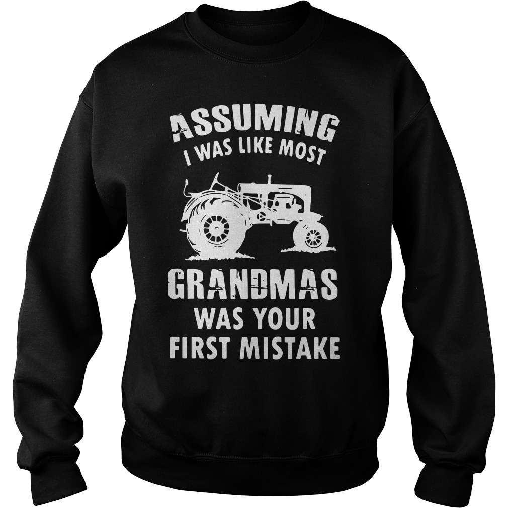 Assuming i was like most grandmas was your first mistake Sweater