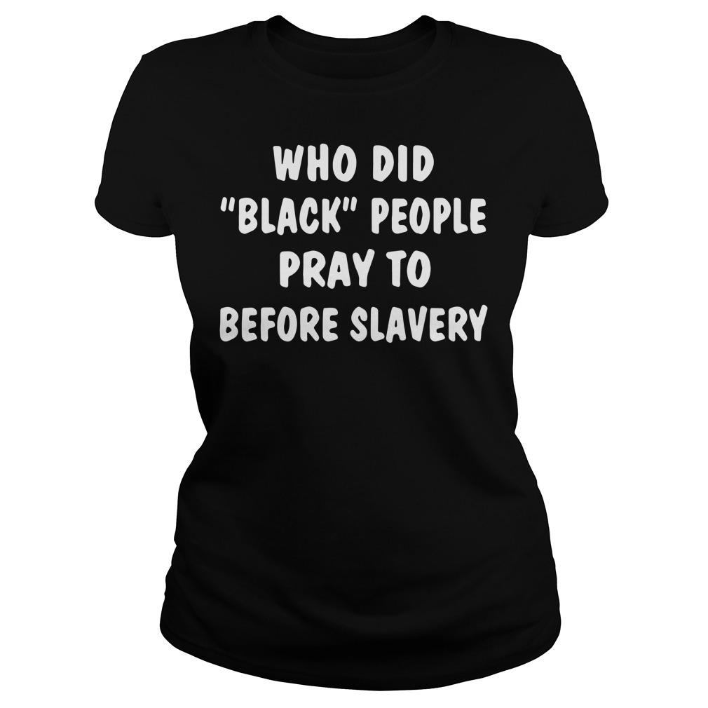 Who did black people pray to before slavery Ladies tee