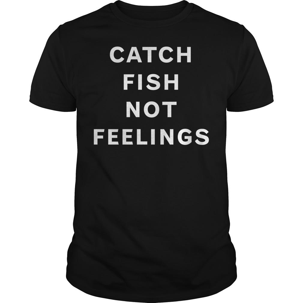 Catch fish not feelings Guys shirt