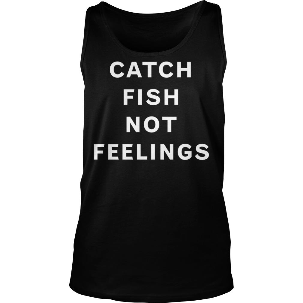 Catch fish not feelings Tank top