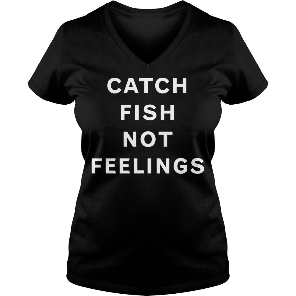 Catch fish not feelings V-neck T-shirt