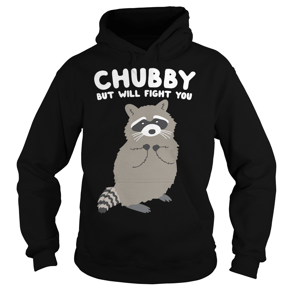 Chubby but I will fight you raccoon Hoodie