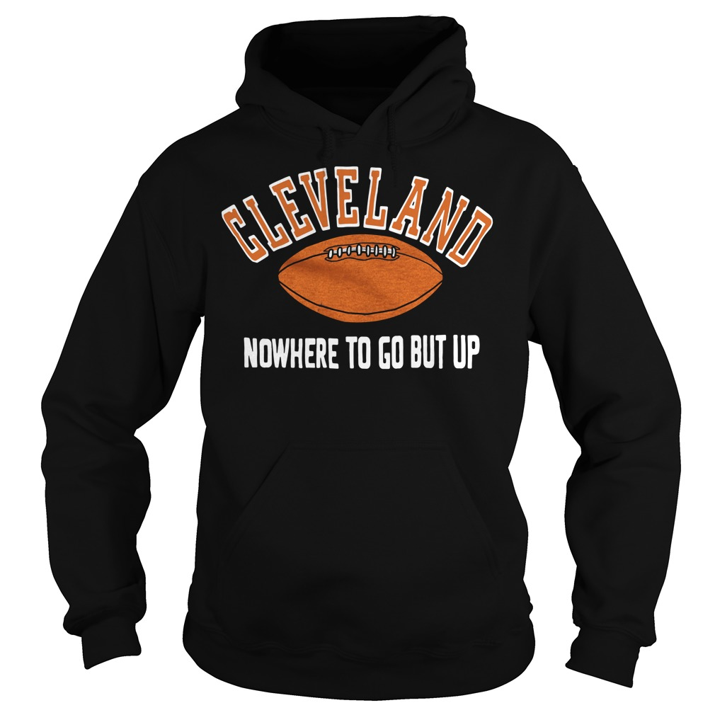 Cleveland nowhere to go but up Hoodie