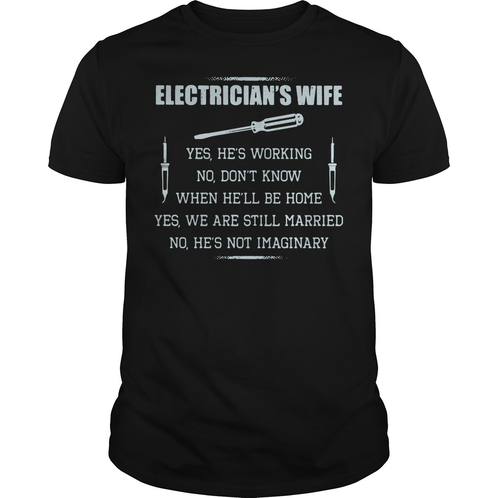 Cute electrician's wife yes he's working no don't know Guys shirt