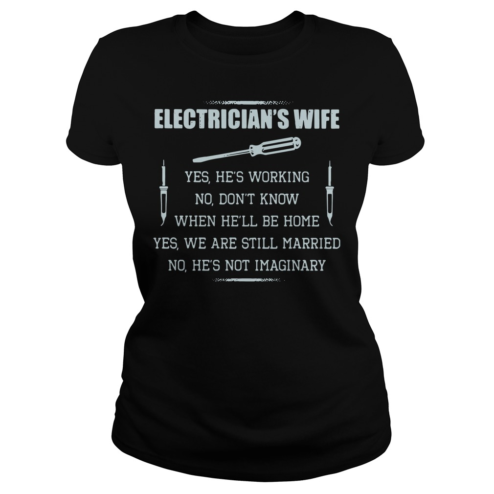 Cute electrician's wife yes he's working no don't know Ladies tee