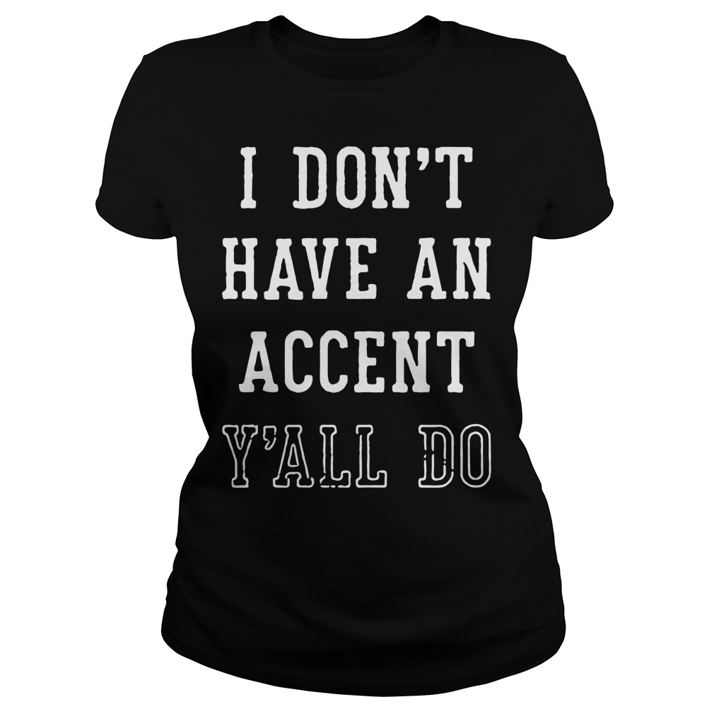 I don't have an accent y'all do Ladies tee