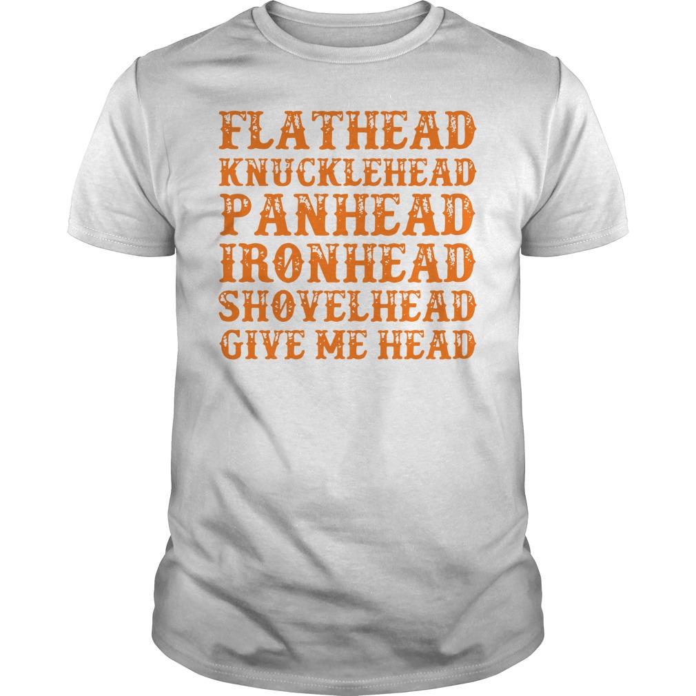 Flathead knucklehead panhead ironhead shovelhead give me head Guys shirt