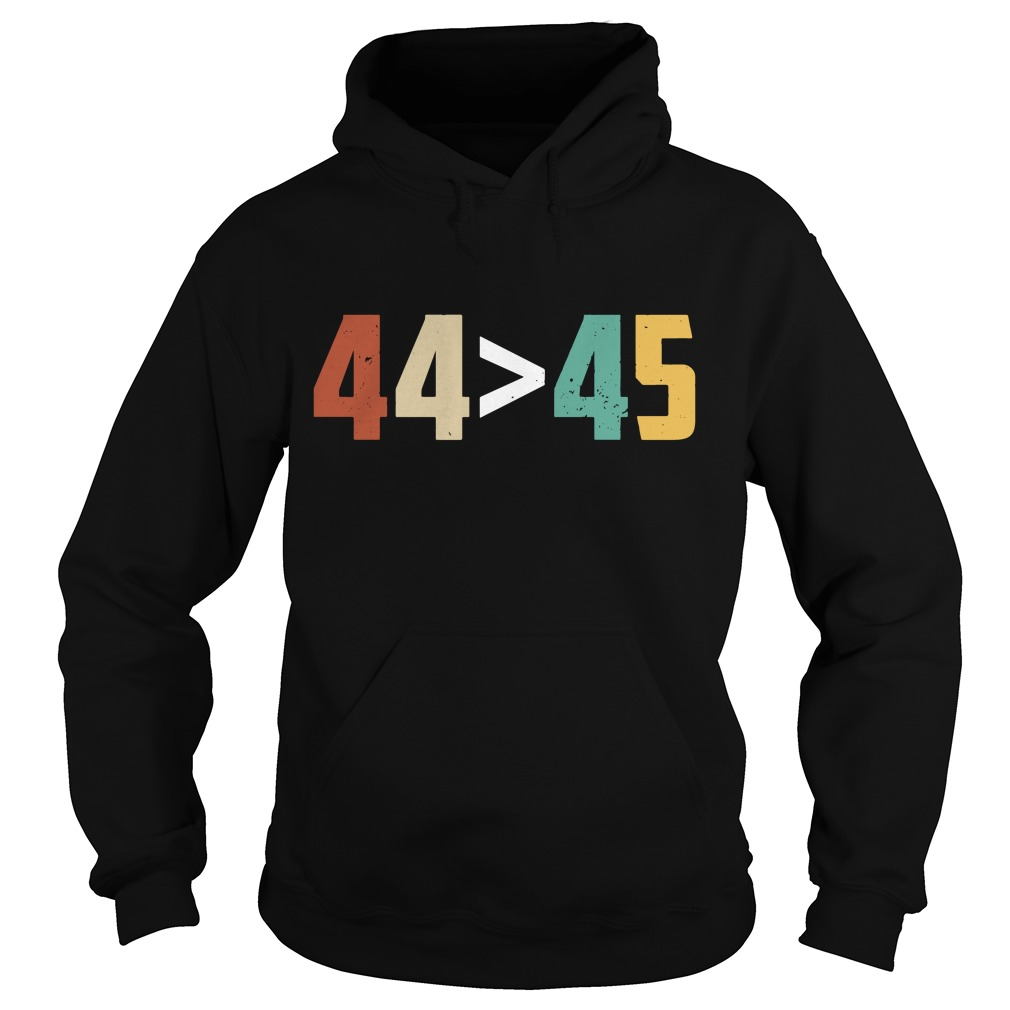 Get Here G 44 > 45, The 44th President is Greater Than The 45th Hoodie