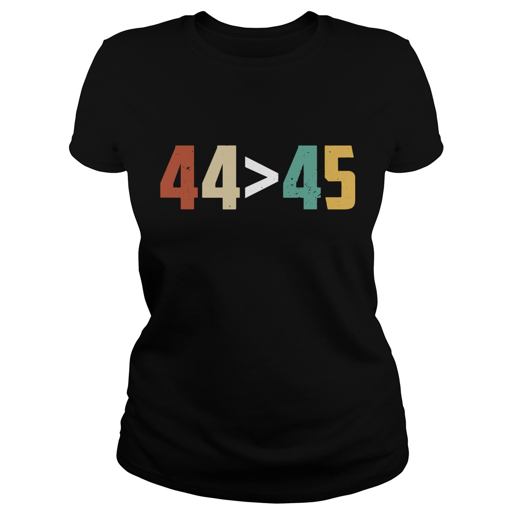 Get Here G 44 > 45, The 44th President is Greater Than The 45th Ladies tee